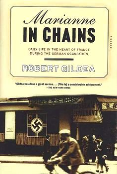 Marianne in chains: daily existence in the middle of france throughout the german occupation by robert gildea — reviews, discussion, bookclubs, lists they as suffering underneath the